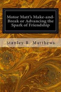 Motor Matt's Make-And-Break or Advancing the Spark of Friendship