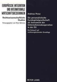 Die Personalistische Eurokapitalgesellschaft ALS Instrument Der Unternehmenskooperation in Der Eu: Ein Entwurf Auf Rechtsvergleichender Grundlage