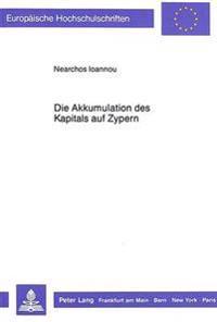 Die Akkumulation Des Kapitals Auf Zypern: Eine Historisch-Oekonomische Studie Ueber Den Prozess Der Sogenannten -Urspruenglichen- Kapitalakkumulation