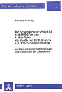 Die Anwendung Der Artikel 85 Und 86 Eg-Vertrag in Den Faellen Der Staatlichen Einflussnahme Auf Unternehmensverhalten: Zur Frage Moeglicher Rechtferti