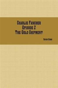 Charlie Fancher Episode 2 the Gold Shipment
