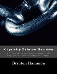 Captivity Brinton Hammon: Narrative of the Uncommon Sufferings, and Surprizing Deliverance of Briton Hammon,