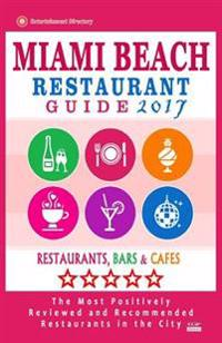 Miami Beach Restaurant Guide 2017: Best Rated Restaurants in Miami Beach, Florida - 500 Restaurants, Bars and Cafes Recommended for Visitors, 2017