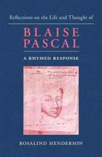 Reflections on the life and thought of blaise pascal - a rhymed response