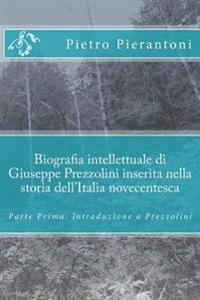 Biografia Intellettuale Di Giuseppe Prezzolini Inserita Nella Storia Dell'italia Novecentesca: Parte Prima. Introduzione a Prezzolini