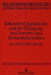Behinderte Jugendliche Und Ihr Uebergang Ins Erwerbs- Und Erwachsenenleben: Ein OECD/Ceri-Bericht. Deutsches Institut Fuer Internationale Paedagogisch