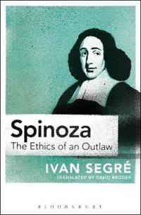 Spinoza: The Ethics of an Outlaw