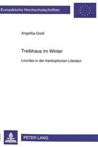 Treibhaus Im Winter: Lourdes in Der Frankophonen Literatur