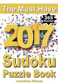 The Must Have 2017 Sudoku Puzzle Book: 365 Daily Sudoku Puzzle Book for 2017 Sudoku. Sudoku Puzzles for Every Day of the Year. 365 Sudoku Games - 5 Le