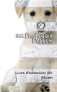 Pratique Dessin - Livre D'Exercices 10: Chiots