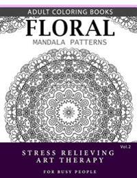 Floral Mandala Patterns Volume 2: Adult Coloring Books Anti-Stress Mandala Art Therapy for Busy People