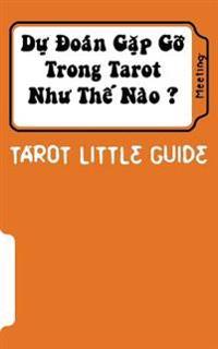 Tarot Little Guide: Meeting: Du Doan Lam Quen Nhu the Nao ?