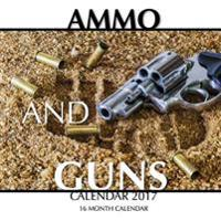 Ammo and Guns Calendar 2017: 16 Month Calendar