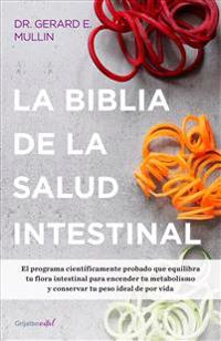 La Biblia de la Salud Intestinal / The Gut Balance Revolution: Boost Your Metabolism, Restore Your Inner Ecology, and Lose the Weight for Good!