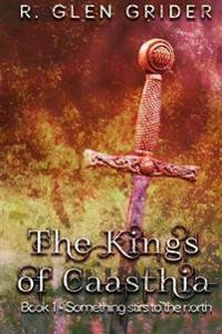 The Kings of Caasthia: Book 1 - Something Stirs to the North