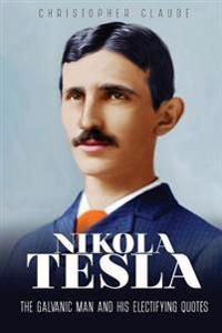 Nikola Tesla: The Galvanic Man and His Electrifying Quotes