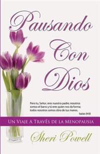 Pausando Con Dios: Un Viaje a Traves de La Menopausia