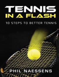 Tennis in a Flash: 10 Steps to Better Tennis