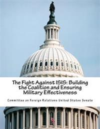 The Fight Against Isis: Building the Coalition and Ensuring Military Effectiveness
