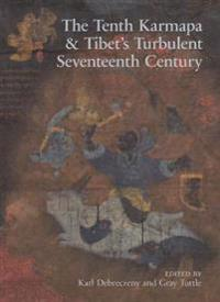 Tenth KarmapaTibet's Turbulent Seventeenth Century