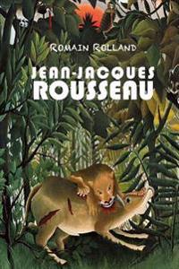 Jean-Jacques Rousseau: Les Pages Immortelles de J.-J. Rousseau