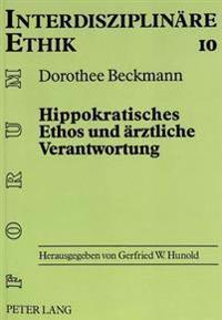 Hippokratisches Ethos Und Aerztliche Verantwortung: Zur Genese Eines Anthropologischen Selbstverstaendnisses Griechischer Heilkunst Im Spannungsfeld Z