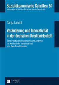Veraenderung Und Innovativitaet in Der Deutschen Kreditwirtschaft: Eine Institutionenoekonomische Analyse Im Kontext Der Vereinbarkeit Von Beruf Und F