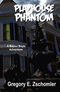 Playhouse Phantom: A Bayou Boys Adventure
