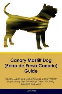 Canary Mastiff Dog (Perro de Presa Canario) Guide Canary Mastiff Dog Guide Includes