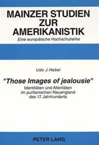 -Those Images of Jealousie-: Identitaeten Und Alteritaeten Im Puritanischen Neuengland Des 17. Jahrhunderts