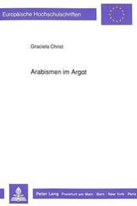Arabismen Im Argot: Ein Beitrag Zur Franzoesischen Lexikographie AB Der Zweiten Haelfte Des 19. Jahrhunderts