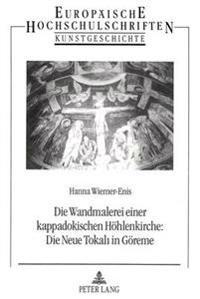 Die Wandmalerei Einer Kappadokischen Hoehlenkirche: . Die Neue Tokali in Goereme