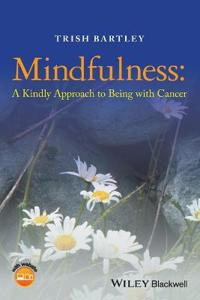Mindfulness: A Kindly Approach to Being with Cancer