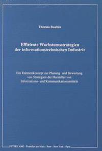 Effiziente Wachstumsstrategien Der Informationstechnischen Industrie: Ein Rahmenkonzept Zur Planung Und Bewertung Von Strategien Der Hersteller Von In