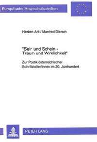 -Sein Und Schein - Traum Und Wirklichkeit-: Zur Poetik Oesterreichischer Schriftsteller/Innen Im 20. Jahrhundert