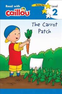 Caillou: The Carrot Patch - Read with Caillou, Level 2