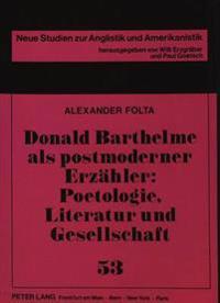 Donald Barthelme ALS Postmoderner Erzaehler: Poetologie, Literatur Und Gesellschaft