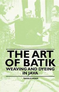 Art of Batik - Weaving and Dyeing in Java
