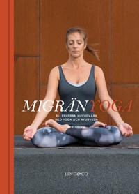 Migränyoga : bli fri från huvudvärk med yoga och ayurveda (nyutgåva)