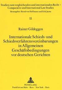 Internationale Schieds- Und Schiedsverfahrensvereinbarungen in Allgemeinen Geschaeftsbedingungen VOR Deutschen Gerichten