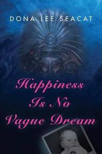 Happiness Is No Vague Dream