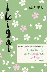 Ikigai : hitta din väg till ett långt och lyckligt liv