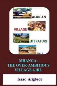 African Village Literature Volume 1: Mhanga the Over-Ambitious Village Girl
