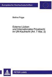 Externe Luecken Und Internationales Privatrecht Im Un-Kaufrecht (Art. 7 ABS. 2)