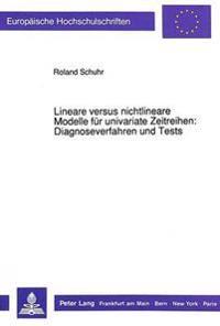 Lineare Versus Nichtlineare Modelle Fuer Univariate Zeitreihen: . Diagnoseverfahren Und Tests