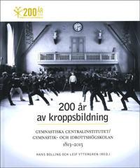 200 år av kroppsbildning : Gymnastiska centralinstitutet - Gymnastik- och idrottshögskolan 1813-2013