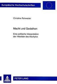Macht Und Gedeihen: Eine Politische Interpretation Der Hiketiden Des Aischylos