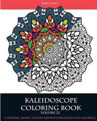 Kaleidoscope Coloring Book (Volume 22): A Flowers, Mehdi, Tattoo Inspired for Design and Coloring