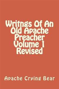 Writngs of an Old Apache Preacher Volume 1 Revised