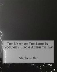 The Name of the Lord Is... Volume 4: From Aleph to Tav